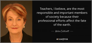 Teachers I believe are the most responsible and important members of