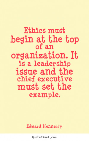 Ethics Quotes ethics must begin at the top