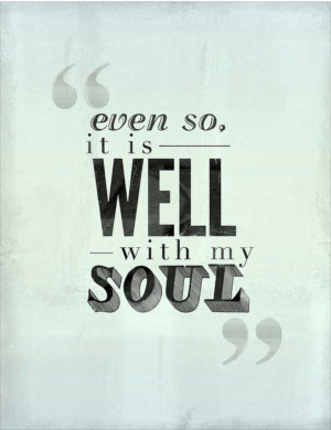 Even so it is well with my soul