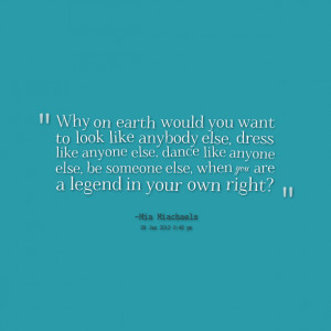Quotes Picture: why on earth would you want to look like anybody else ...