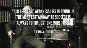 quote-Thomas-A.-Edison-our-greatest-weakness-lies-in-giving-up-100467