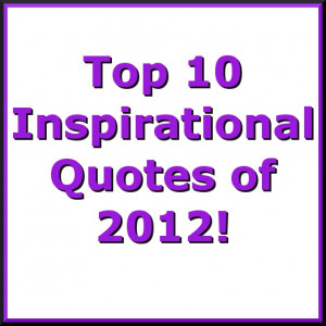Top 10 Inspirational Quotes of 2012!