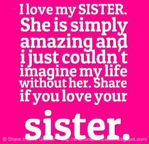 love my SISTER. She is simply amazing and i just couldn't imagine my ...
