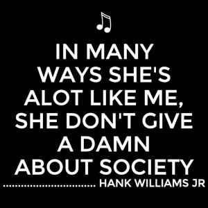 ... Quotes, Hank Williams Jr Quotes Music, Hank Williams Jr Outlaw Women
