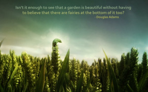Isn't It Enough To See That A Garden Is Beautiful Without Having To ...