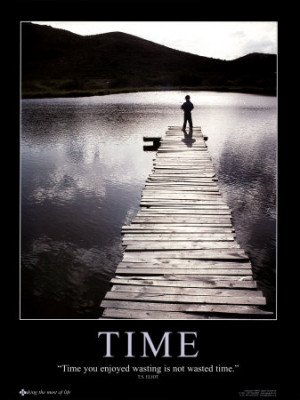 Time you enjoyed wasting is not a waste of time.""