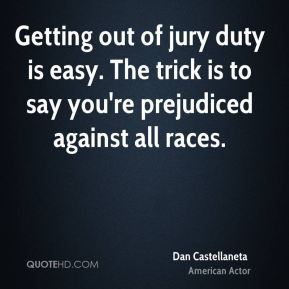 Getting out of jury duty is easy. The trick is to say you're ...
