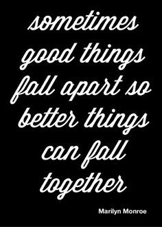 ... fall apart so better things can fall together. -Marilyn Monroe #quote