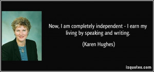 Now, I am completely independent - I earn my living by speaking and ...
