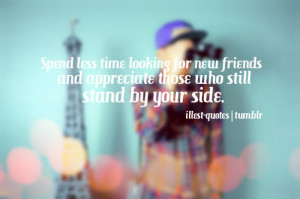 ... new friends, and appreciate the ones that still stand by your side