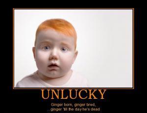 UnluckyGinger born, ginger bred, ginger 'til the day he's dead