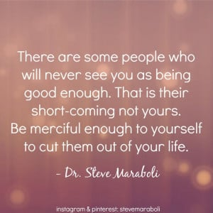 There are some people who will never see you as being good enough ...
