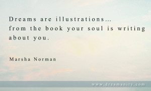 ... …from the book your soul is writing about you. ~Marsha Norman
