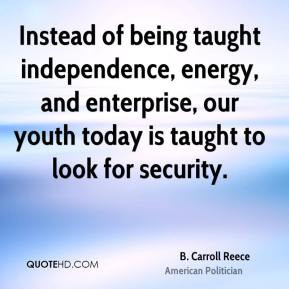 Carroll Reece - Instead of being taught independence, energy, and ...
