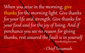 ... giving thanks, rest assured the fault is in yourself. Chief Tecumseh