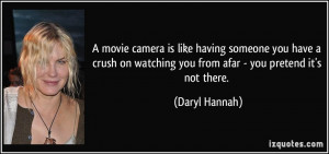 movie camera is like having someone you have a crush on watching you ...