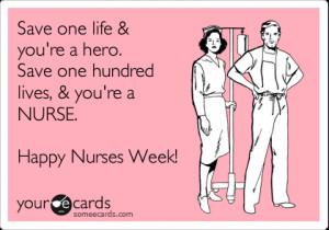 ... hero. Save one hundred lives, & you're a NURSE. Happy Nurses Week