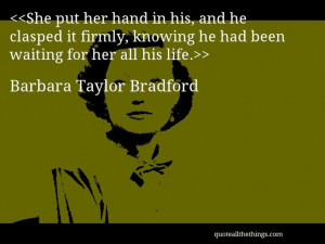 Barbara Taylor Bradford - quote-She put her hand in his, and he ...
