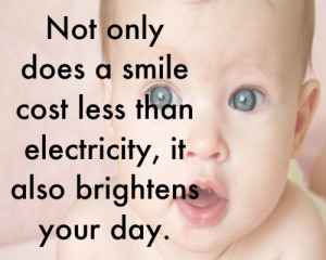 brightens your day not only does a smile cost less than electricity it ...