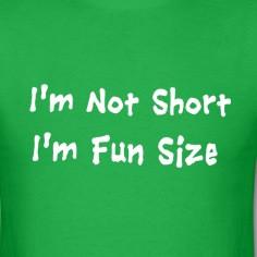 not short I'm fun size - funny t-shirt