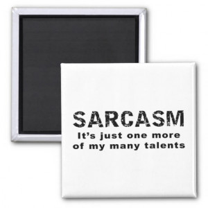 Sarcasm - Funny Sayings and Quotes Magnets
