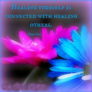 Healing yourself is connected with healing others.