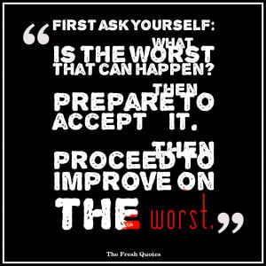 Inspirational Quotes First ask yourself – What is the worst that can ...