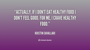 Actually, if I don't eat healthy food I don't feel good. For me, I ...