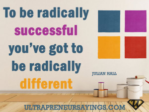 To be radically successful you've got to be radically different