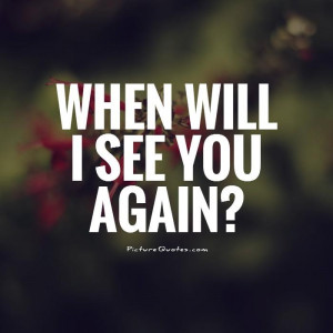 Want To See You Quotes | I Want To See You Sayings | I Want To ...
