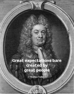 Great expectations bare created by great people - Thomas Fuller Quotes ...