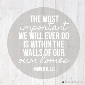 Walls of our home. #lds #quote #mormon #harold #lee