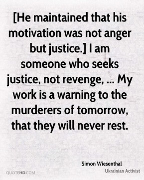 Simon Wiesenthal - [He maintained that his motivation was not anger ...