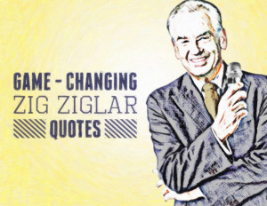 Game-changing Zig Ziglar quotes about success, attitude and motivation
