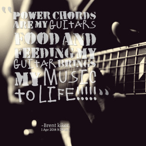 Quotes Picture: power chords are my guitars food and feeding my guitar ...