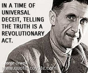 Truth quotes - In a time of universal deceit, telling the truth is a ...