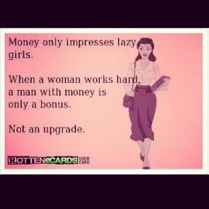 Money only impresses lazy girls