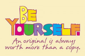An Original is Always Worth more than a Copy – Being Yourself Quote