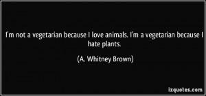 vegetarian-because-i-love-animals-i-m-a-vegetarian-because-i-hate ...