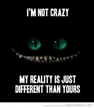 cat smile alice wonderland not crazy different reality quote funny ...