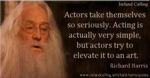Richard-Harris-Actors-take-themselves-600 Richard Harris quotes