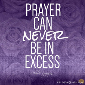 Charles Spurgeon – Can We Ever Pray Too Much?