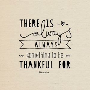 Be Thankful For What You Got Quotes Remember to be grateful
