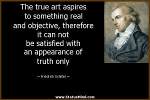 The true art aspires to something real and objective, therefore it can ...