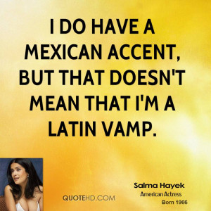 salma-hayek-salma-hayek-i-do-have-a-mexican-accent-but-that-doesnt.jpg