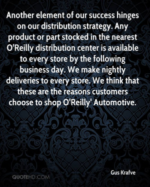 Another element of our success hinges on our distribution strategy ...