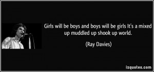 Girls will be boys and boys will be girls It's a mixed up muddled up ...