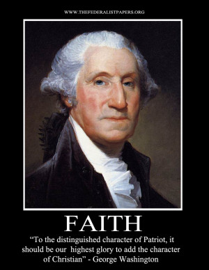 George Washington Poster, Faith - To the character of Patriot add the ...