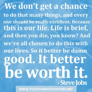 Steve Job Quotes - We don't get a chance to do that many things, and ...