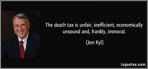 ... , inefficient, economically unsound and, frankly, immoral. - Jon Kyl